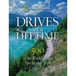 Drives of a Lifetime 500 of the World's Most Spectacular Trips
