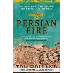 Persian Fire. The First World Empire and the Battle for the West The First World Empire Battle for the West (Abacus)