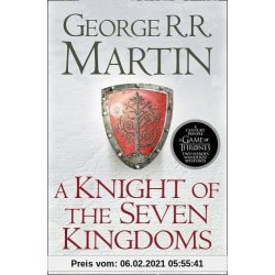 A Knight of the Seven Kingdoms Being the Adventures of Ser Duncan the Tall and his Squire Egg (Song of Ice Fire Prequel)